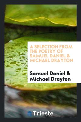 A Selection from the Poetry of Samuel Daniel & Michael Drayton - Daniel, Samuel, and Drayton, Michael