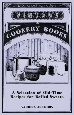 A Selection of Old-Time Recipes for Boiled Sweets - Various