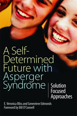 A Self-Determined Future with Asperger Syndrome: Solution Focused Approaches - Bliss, E Veronica
