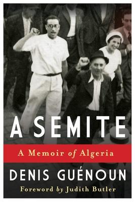 A Semite: A Memoir of Algeria - Guenoun, Denis