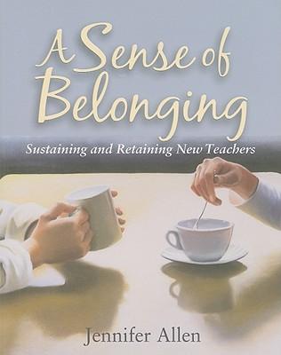 A Sense of Belonging: Sustaining and Retaining New Teachers - Allen, Jennifer