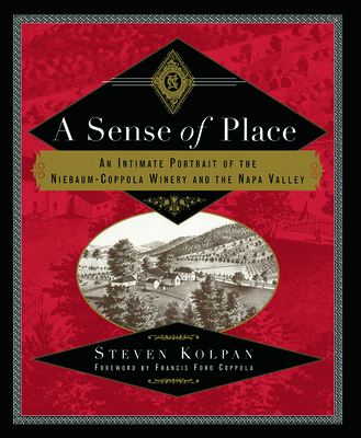 A Sense of Place: An Intimate Portrait of the Niebaum-Coppola Winery and the Napa Valley - Kolpan, Steven