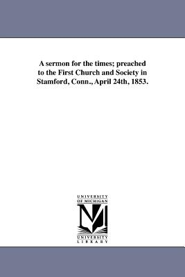 A Sermon for the Times; Preached to the First Church and Society in Stamford, Conn., April 24th, 1853. - Jennings, Isaac