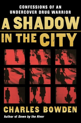 A Shadow in the City: Confessions of an Undercover Drug Warrior - Bowden, Charles