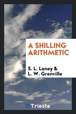A Shilling Arithmetic - Loney, S L