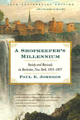 A Shopkeeper's Millennium: Society and Revivals in Rochester, New York, 1815-1837 - Johnson, Paul E (Preface by)