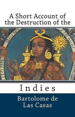 A Short Account of the Destruction of the Indies - De Las Casas, Bartolome