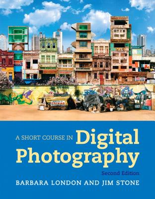 A Short Course in Photography: Digital Plus New Myartslab with Etext -- Access Card Package - London, Barbara, and Stone, Jim