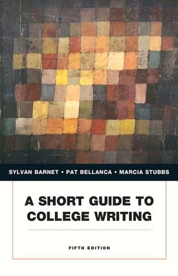 A Short Guide to College Writing - Barnet, Sylvan, and Bellanca, Pat, and Stubbs, Marcia