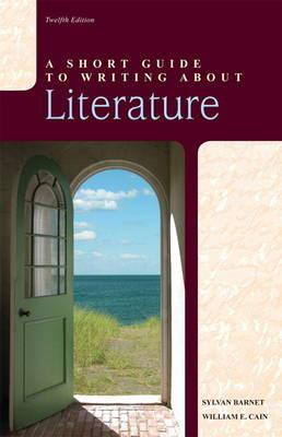 A Short Guide to Writing About Literature - Barnet, Sylvan, and Cain, William E.