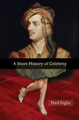 A Short History of Celebrity - Inglis, Fred, Professor