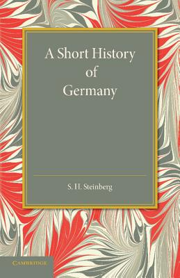 A Short History of Germany - Steinberg, S. H.