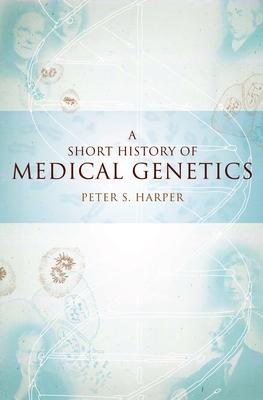 A Short History of Medical Genetics - Harper, Peter S