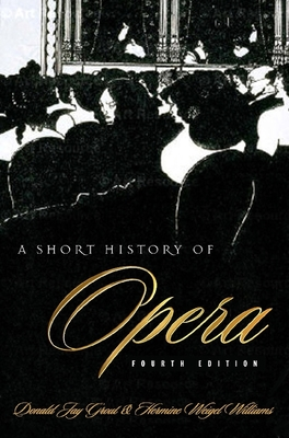 A Short History of Opera - Grout, Donald, and Williams, Hermine Weigel, Professor