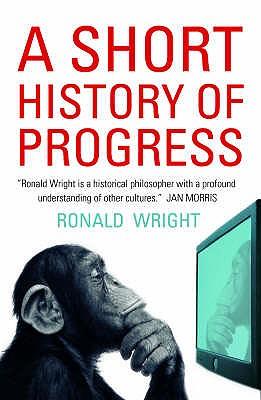 A Short History of Progress - Wright, Ronald