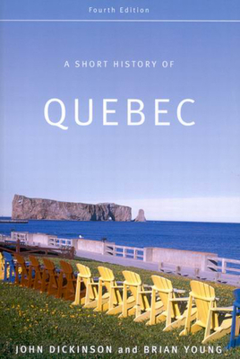 A Short History of Quebec - Dickinson, John A, and Young, Brian