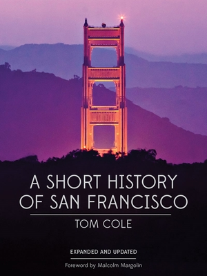A Short History of San Francisco - Cole, Tom, and Margolin, Malcolm (Foreword by)