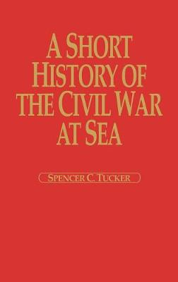 A Short History of the Civil War at Sea - Tucker, Spencer