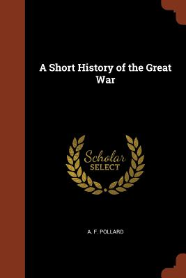 A Short History of the Great War - Pollard, A F