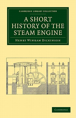 A Short History of the Steam Engine - Dickinson, Henry Winram