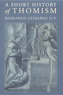 A Short History of Thomism - Cessario, Romanus, and O P, Romanus Cessario
