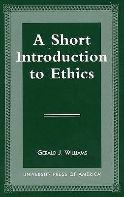 A Short Introduction to Ethics - Williams, Gerald J
