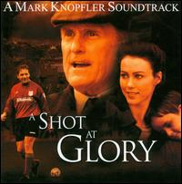 A Shot at Glory - Mark Knopfler