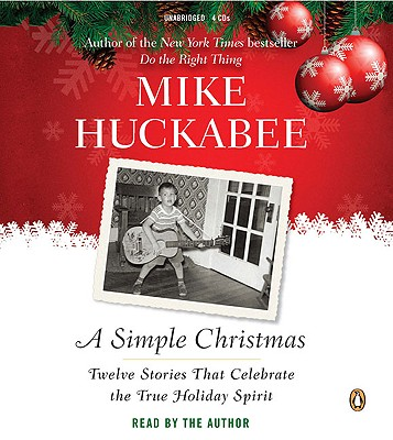 A Simple Christmas: Twelve Stories That Celebrate the True Holiday Spirit - Huckabee, Mike (Read by)