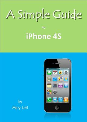 A Simple Guide to iPhone 4S - Lett, Mary