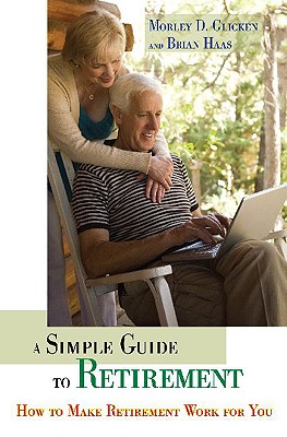 A Simple Guide to Retirement: How to Make Retirement Work for You - Glicken, Morley, and Haas, Brian