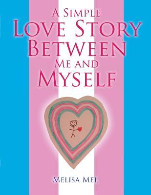 A Simple Love Story Between Me and Myself - Mel, Melisa