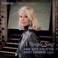 A Simple Song - Anne Sofie von Otter (mezzo-soprano); Bengt Forsberg (organ); Ellen Nisbeth (viola); Fabian Fredriksson (guitar);...