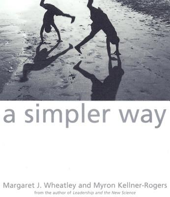 A Simpler Way - Wheatley, Margaret, and Kellner-Rogers, Myron