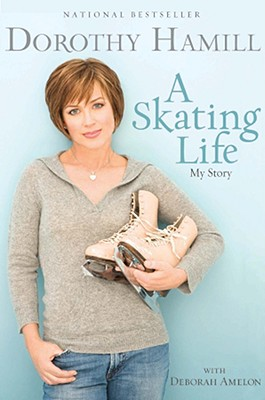 A Skating Life: My Story - Hamill, Dorothy, and Amelon, Deborah