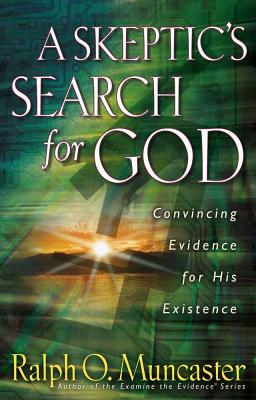 A Skeptic's Search for God: Convincing Evidence for His Existence - Muncaster, Ralph O