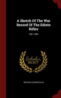 A Sketch of the War Record of the Edisto Rifles: 1861-1865 - Izlar, William Valmore
