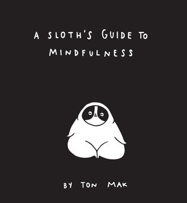 A Sloth's Guide to Mindfulness (Mindfulness Books, Spiritual Self-Help Book, Funny Meditation Books) - Mak, Ton