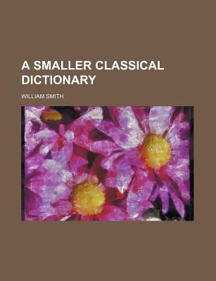 A smaller classical dictionary - Smith, William, Jr.