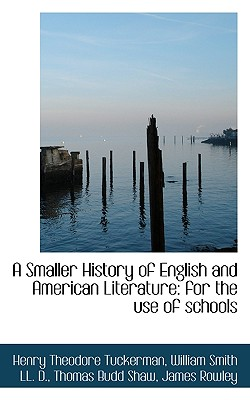 A Smaller History of English and American Literature: For the Use of Schools - Tuckerman, Henry Theodore, and Smith, William, Jr., and Shaw, Thomas Budd