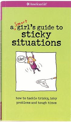 A Smart Girl's Guide to Sticky Situations - American Girl Editors