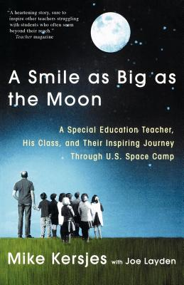 A Smile as Big as the Moon: A Special Education Teacher, His Class, and Their Inspiring Journey Through U.S. Space Camp - Kersjes, Mike, and Layden, Joe