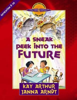 A Sneak Peek Into the Future: Revelation 8-22 - Arthur, Kay, and Arndt, Janna