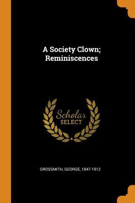A Society Clown; Reminiscences - Grossmith, George