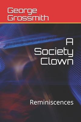 A Society Clown: Reminiscences - Grossmith, George