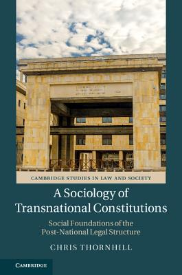 A Sociology of Transnational Constitutions: Social Foundations of the Post-National Legal Structure - Thornhill, Chris