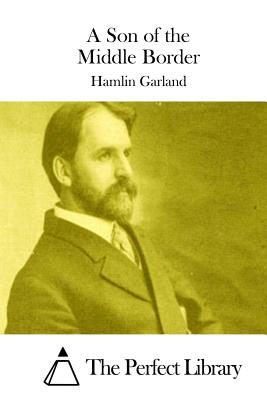 A Son of the Middle Border - Garland, Hamlin, and The Perfect Library (Editor)