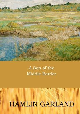 A Son of the Middle Border - Garland, Hamlin