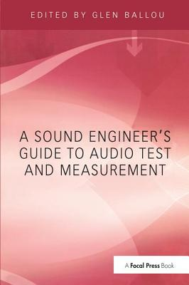 A Sound Engineers Guide to Audio Test and Measurement - Ballou, Glen (Editor)