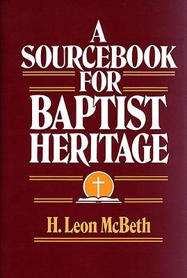 A Sourcebook for Baptist Heritage - McBeth, H Leon