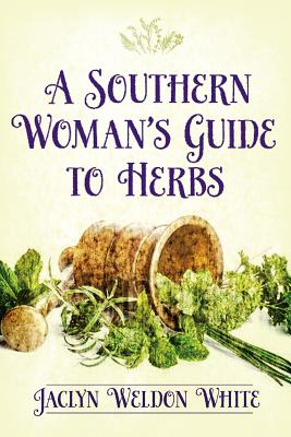 A Southern Woman's Guide to Herbs - White, Jaclyn Weldon